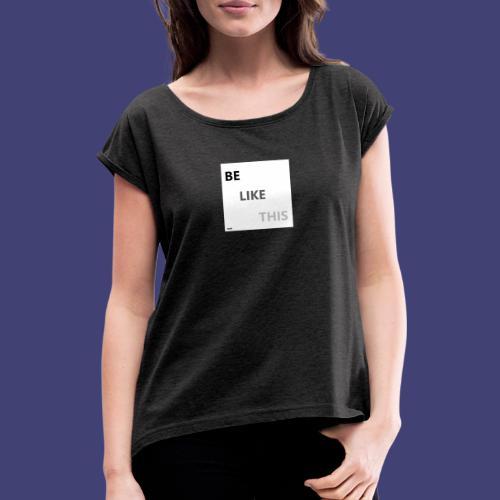 Be Like This - Camiseta con manga enrollada mujer