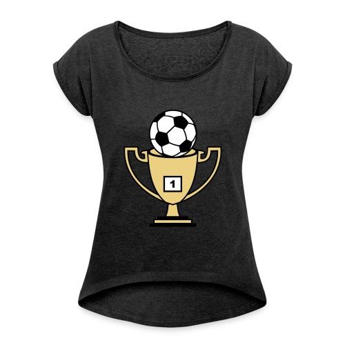 Pokal mit Fussball - Frauen T-Shirt mit gerollten Ärmeln