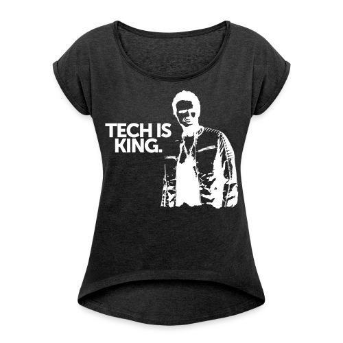 Tech Is King - Women's T-Shirt with rolled up sleeves