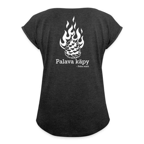 Palava käpy - Naisten T-paita, jossa rullatut hihat