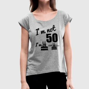 I'm not 50 birthday, 50th birthday - Women's T-shirt with rolled up sleeves