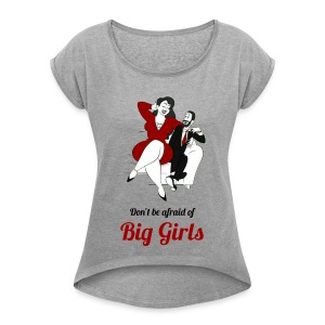 'DO NOT BE AFRAID OR BIG GIRLS' ' - Women's T-shirt with rolled up sleeves