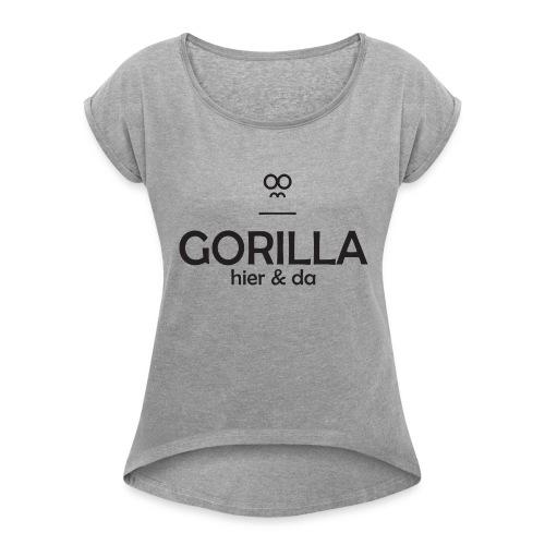 Gorilla hier & da Logo - Frauen T-Shirt mit gerollten Ärmeln