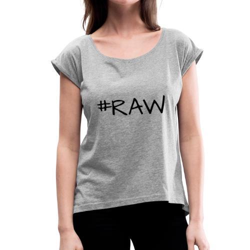 RAW - Fotografen T-Shirt - Frauen T-Shirt mit gerollten Ärmeln