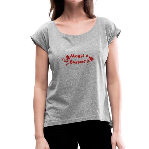 Mogst a Busserl - Möchtest du einen Kuss - Frauen T-Shirt mit gerollten Ärmeln
