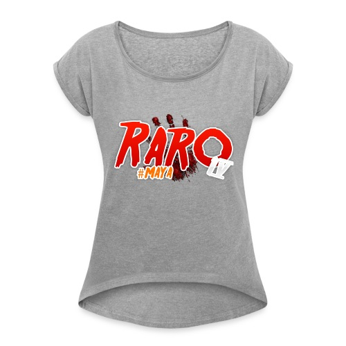 #Maya Raro Merch - Women's T-Shirt with rolled up sleeves
