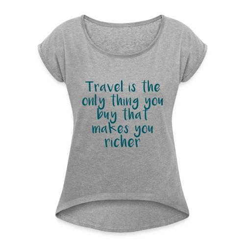 Travel Is The Only Thing - Frauen T-Shirt mit gerollten Ärmeln