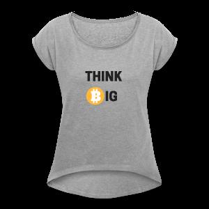 Think Big - Frauen T-Shirt mit gerollten Ärmeln