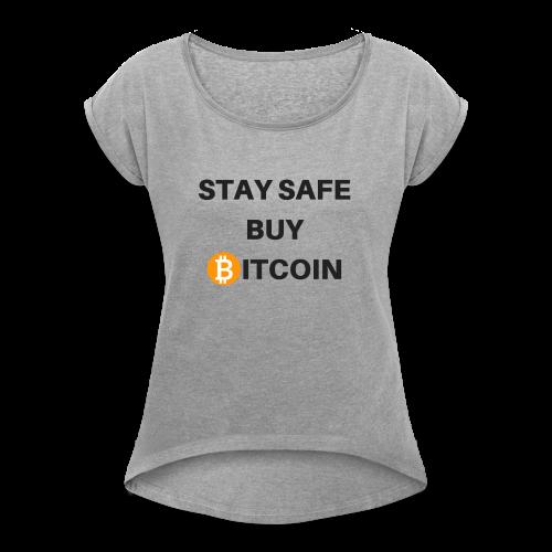 stay safe buy bitcoin - Frauen T-Shirt mit gerollten Ärmeln