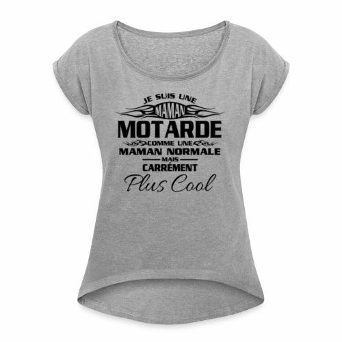 Maman Motardes Mais Carrément Plus Cool - T-shirt à manches retroussées Femme