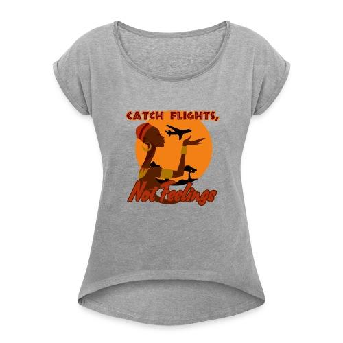 Fang Flüge, keine Gefühle - Frauen T-Shirt mit gerollten Ärmeln