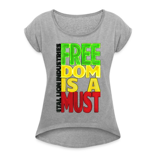Freedom is a must - Women's T-Shirt with rolled up sleeves