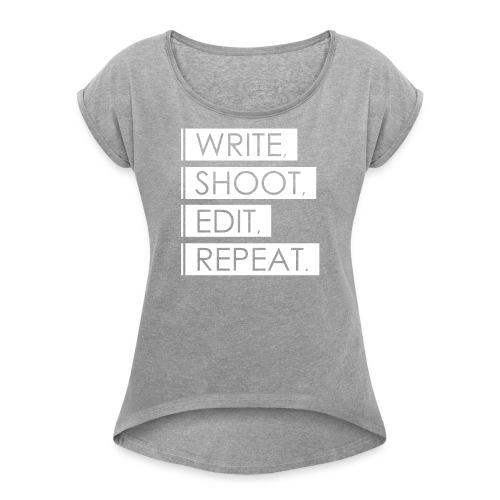 Write, Shoot, Edit, Repeat - Frauen T-Shirt mit gerollten Ärmeln