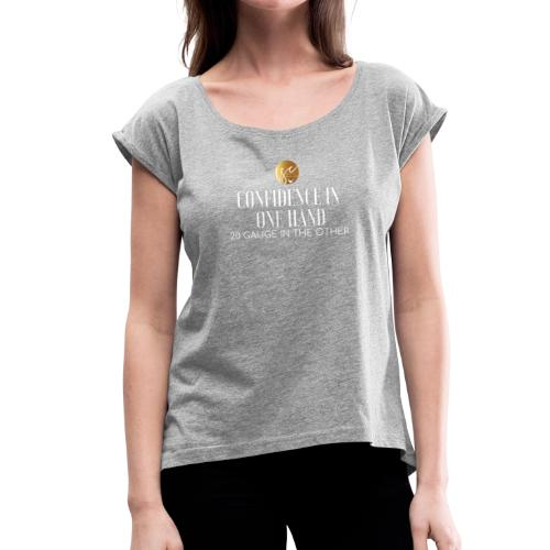 Confidence in one hand 20 gauge in the other - Women's T-shirt with rolled up sleeves