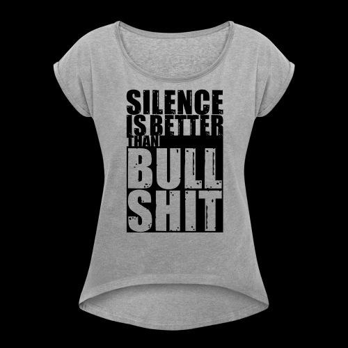Silence is better than Bullshit - Frauen T-Shirt mit gerollten Ärmeln
