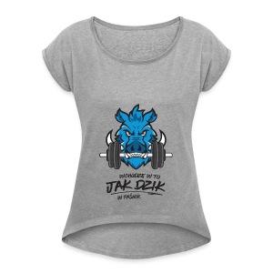 WCHODZĘ W TO JAK DZIK W PAŚNIK - Koszulka damska z lekko podwiniętymi rękawami
