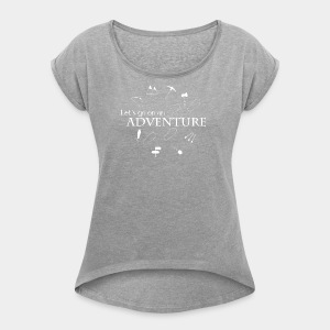 Let's go on an adventure! - Women's T-shirt with rolled up sleeves
