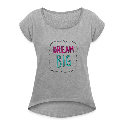 Dream Big quote. - Women's T-Shirt with rolled up sleeves