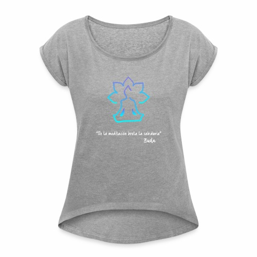 De la meditación brota la sabiduría blanco - Camiseta con manga enrollada mujer