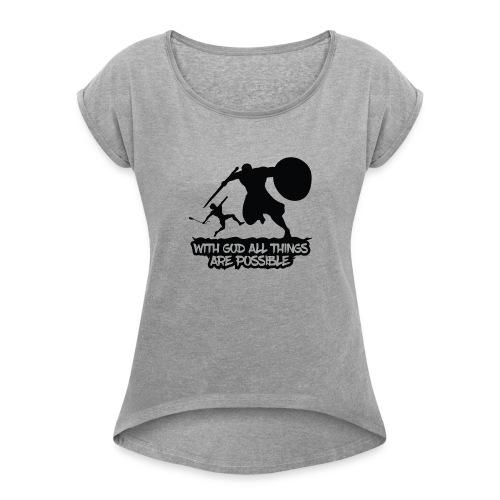 WITH GOD ALL THINGS ARE POSSIBLE - T-Shirt - Frauen T-Shirt mit gerollten Ärmeln