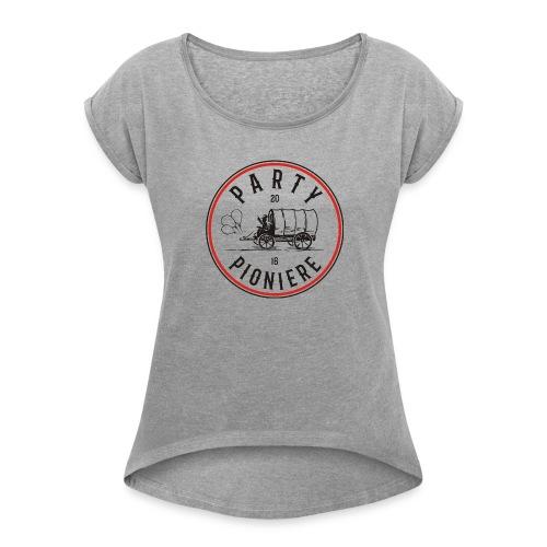 Party Pioniere - Frauen T-Shirt mit gerollten Ärmeln