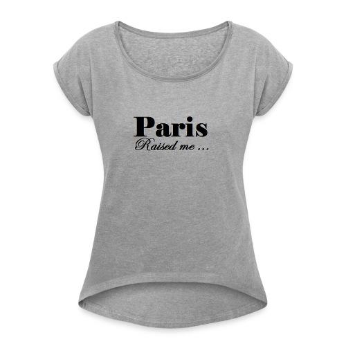 paris4raisedme Copier Copier - T-shirt à manches retroussées Femme