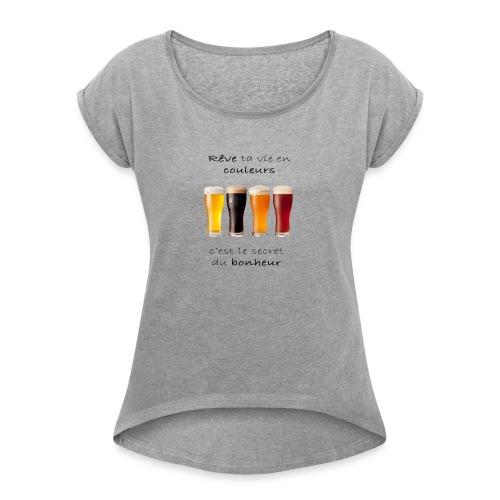 Rêve ta vie en couleurs version réaliste - T-shirt à manches retroussées Femme