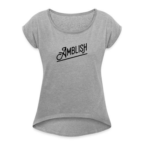 AMBLISH Logo BLACK - Frauen T-Shirt mit gerollten Ärmeln