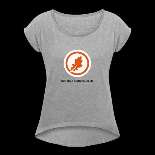 Initiative Eichenallee - Frauen T-Shirt mit gerollten Ärmeln