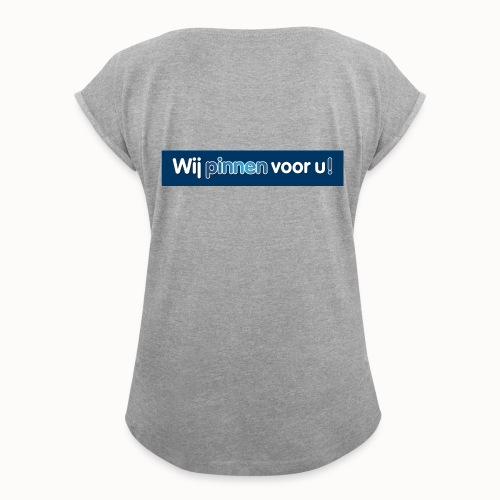 Artikelen met het nieuwe Wij Pinnen voor U logo - Vrouwen T-shirt met opgerolde mouwen