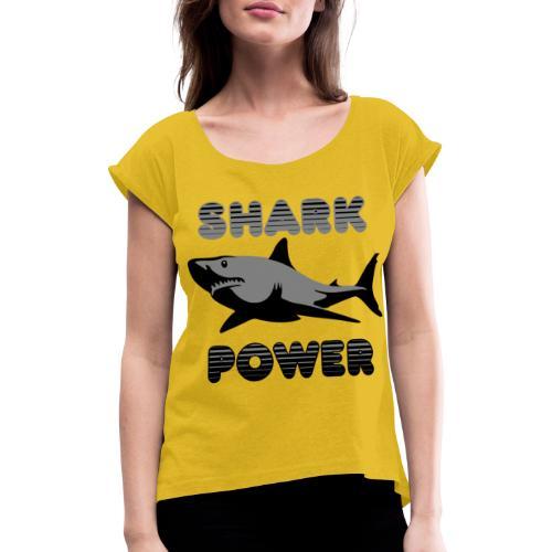 Shark Power Schwarz - Frauen T-Shirt mit gerollten Ärmeln