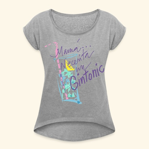 Mamá necesita Gin Tonis - Camiseta con manga enrollada mujer