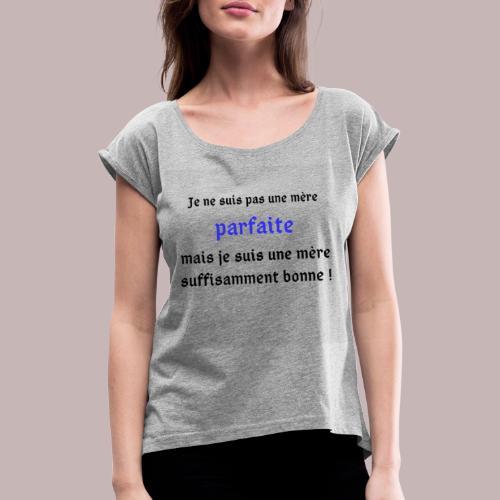 Je ne suis pas une mère parfaite - T-shirt à manches retroussées Femme