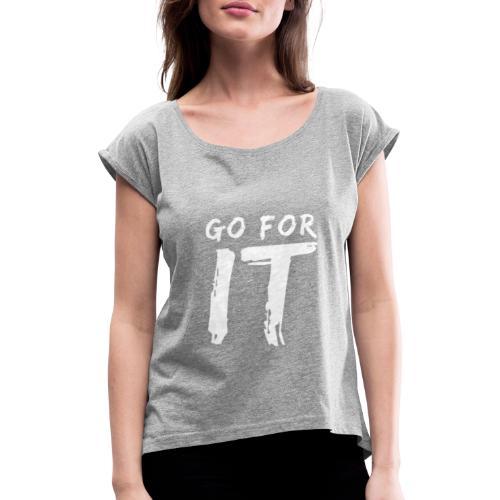 GO FOR IT - Frauen T-Shirt mit gerollten Ärmeln