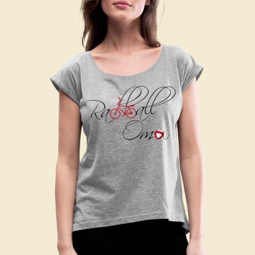 Radball | Oma - Frauen T-Shirt mit gerollten Ärmeln