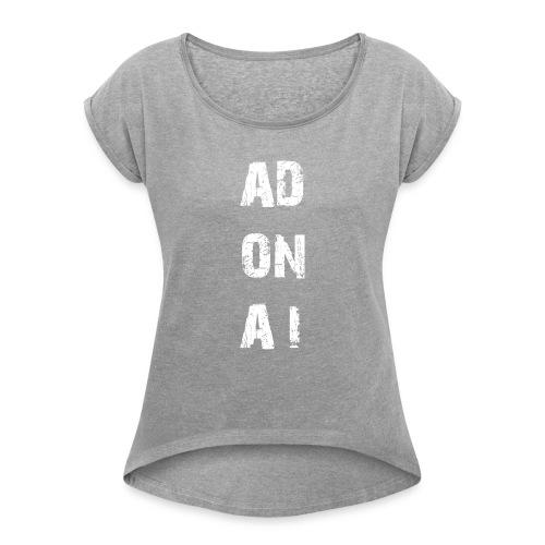 AD ON AI - Frauen T-Shirt mit gerollten Ärmeln