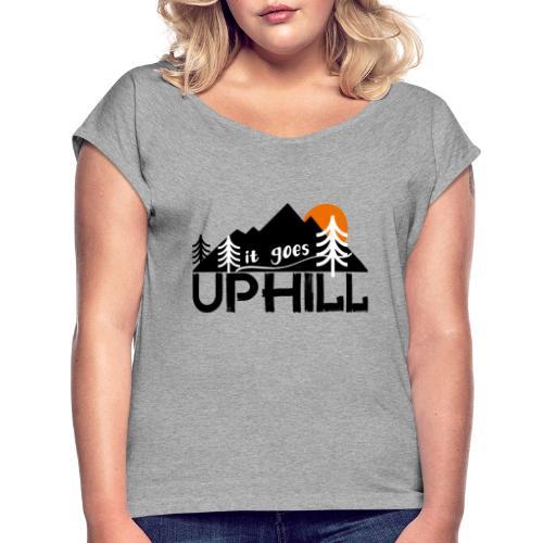it goes uphill Mountain Outdoor Trekking Wandern - Frauen T-Shirt mit gerollten Ärmeln