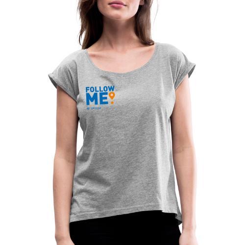 Follow me - Dame T-shirt med rulleærmer