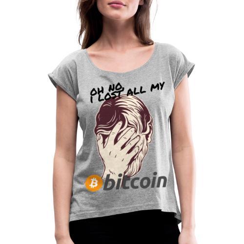 I lost my Bitcoin! BTC - Frauen T-Shirt mit gerollten Ärmeln