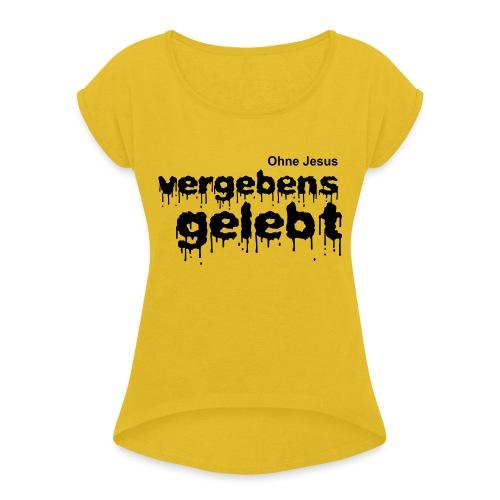 Vergebens gelebt (JESUS shirts) - Frauen T-Shirt mit gerollten Ärmeln