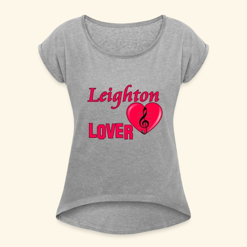 Leighton Lover - Women's T-Shirt with rolled up sleeves
