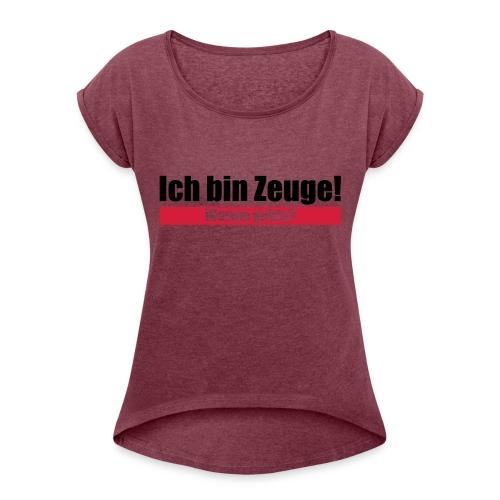 Ich bin Zeuge - Frauen T-Shirt mit gerollten Ärmeln