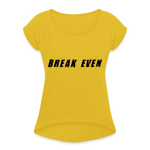 Break Even Black tekst - Dame T-shirt med rulleærmer