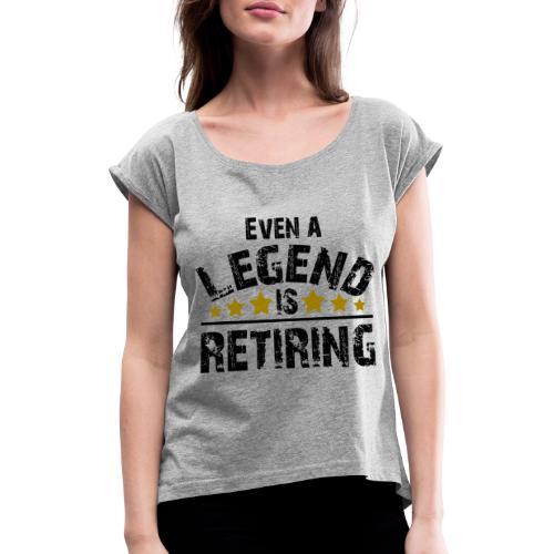 Legend Rente Pension Ruhestand Pensionist Geschenk - Frauen T-Shirt mit gerollten Ärmeln