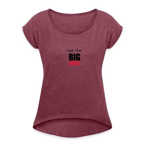 I am the big boss - T-shirt à manches retroussées Femme