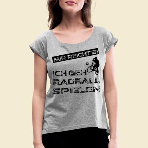 Radball | Mir reicht's! - Frauen T-Shirt mit gerollten Ärmeln