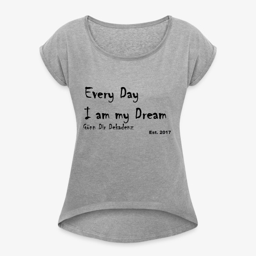 I am my Dream - Frauen T-Shirt mit gerollten Ärmeln