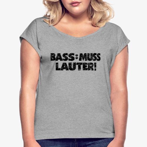 BASS MUSS LAUTER Vintage Schwarz - Frauen T-Shirt mit gerollten Ärmeln