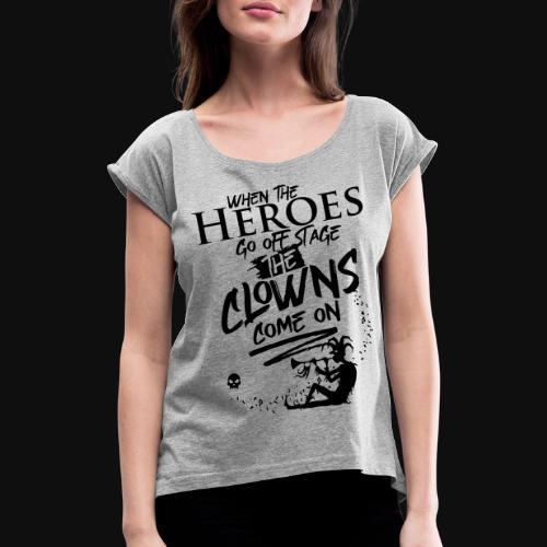 Quand les héros sortent de la scène, les clowns arrivent - T-shirt à manches retroussées Femme