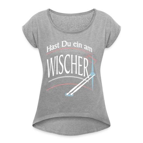 Hast Du ein am Wischer - Bus Truck wiper slang - Frauen T-Shirt mit gerollten Ärmeln